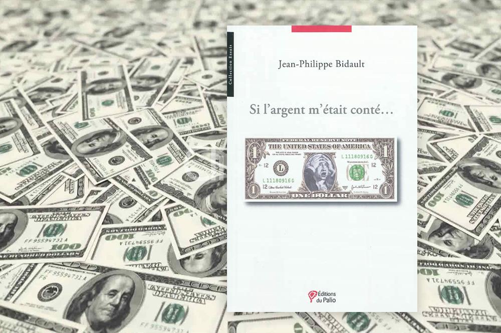 """Jean-Philippe Bidault """"Si l'argent m'était conté..."""" - Editions-Palio"""