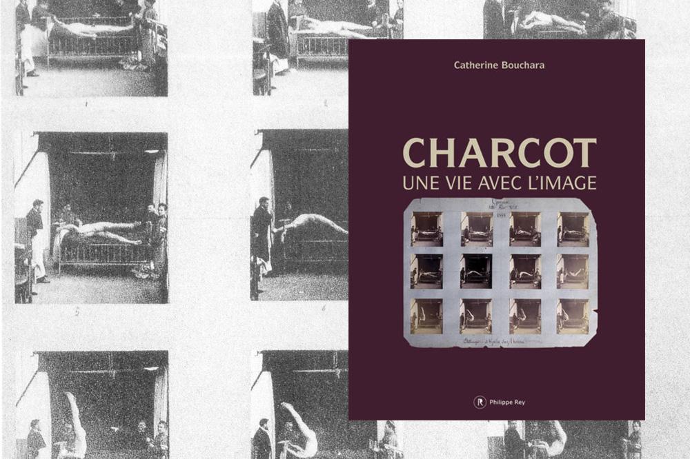 « Charcot, une vie avec l'image », de Catherine Bouchara, Editions Philippe Rey