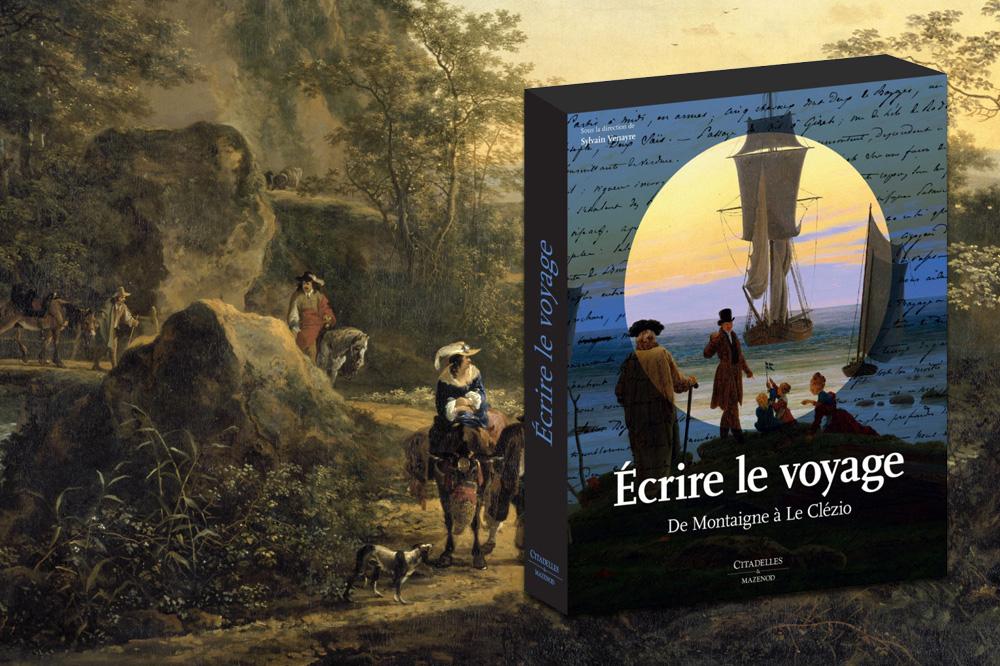 « Ecrire le voyage. De Montaigne à Le Clézio » sous la direction de Sylvain Venayre, éditions Citadelles & Mazenod,