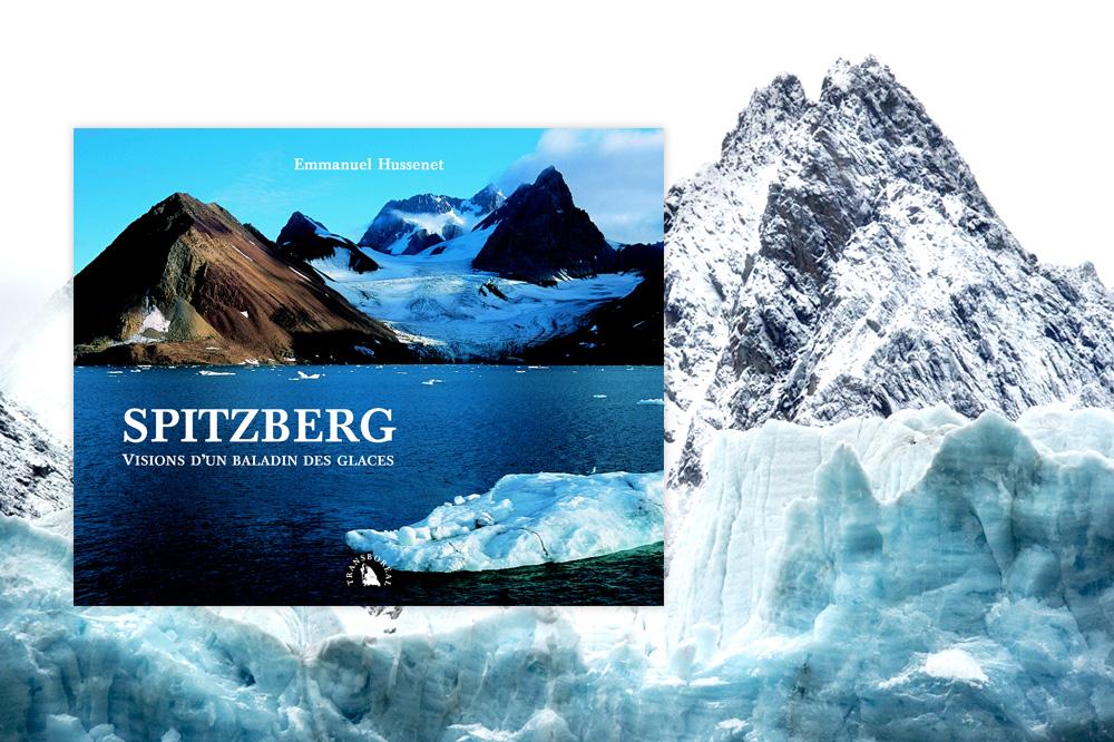 """""""Spitzberg, Visions d'un baladin des glaces"""" d'Emmanuel Hussenet - Editions Transboréal"""