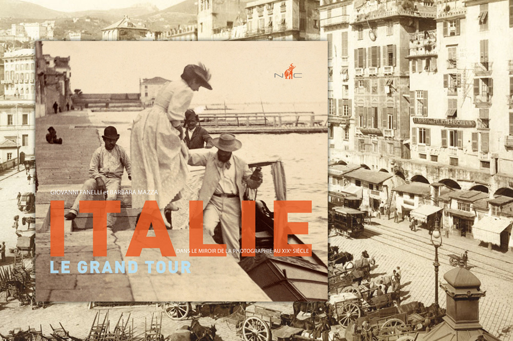 « Italie, Le Grand Tour. Dans le miroir de la photographie au XIXe siècle », de Giovanni Fanelli et Barbara Mazza, Editions Nicolas Chaudun