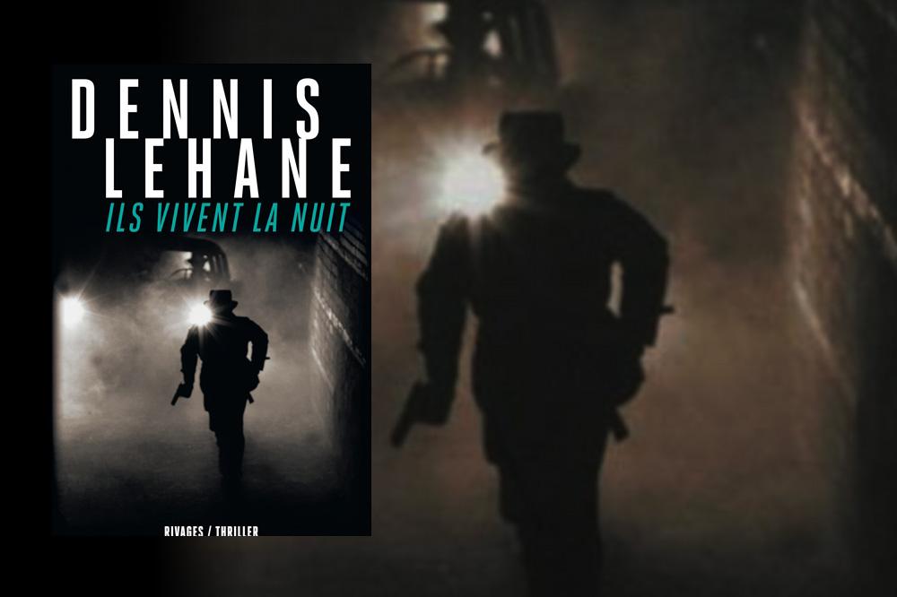 """""""Ils vivent la nuit"""", de Dennis Lehane, Rivages/Thriller"""