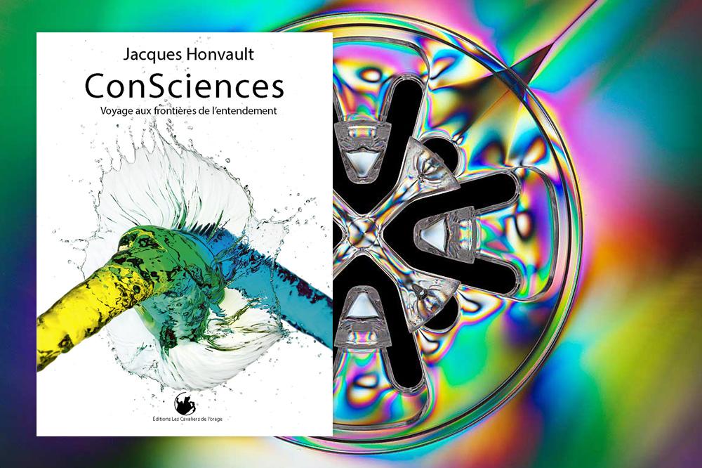 (« ConSciences. Voyage aux frontières de l'entendement. », de Jacques Honvault, Editions Les Cavaliers de l'orage