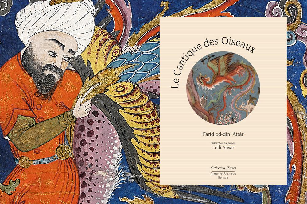 « Le Cantique des oiseaux » d'`Attâr, Diane de Selliers Editeur, traduction en vers du persan ancien (Iran) et introduction par Leili Anvar