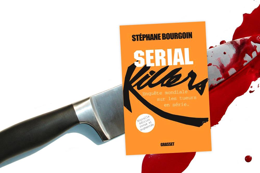 """Serial Killers"" de Stéphane Bourgoin, Editions Grasset"