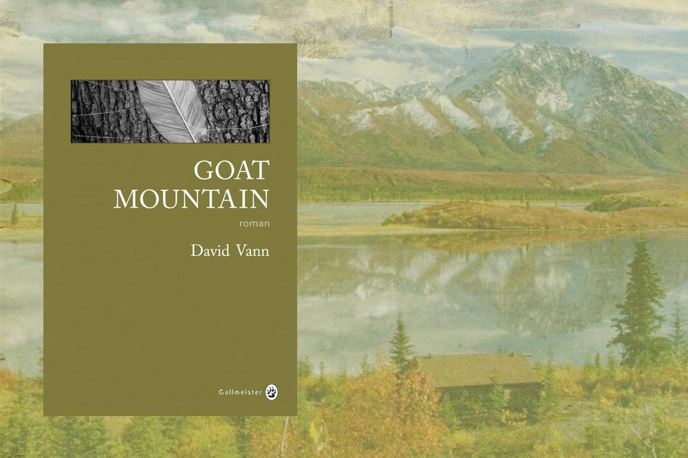« Goat Mountain » de David Vann, éditions Gallmeister