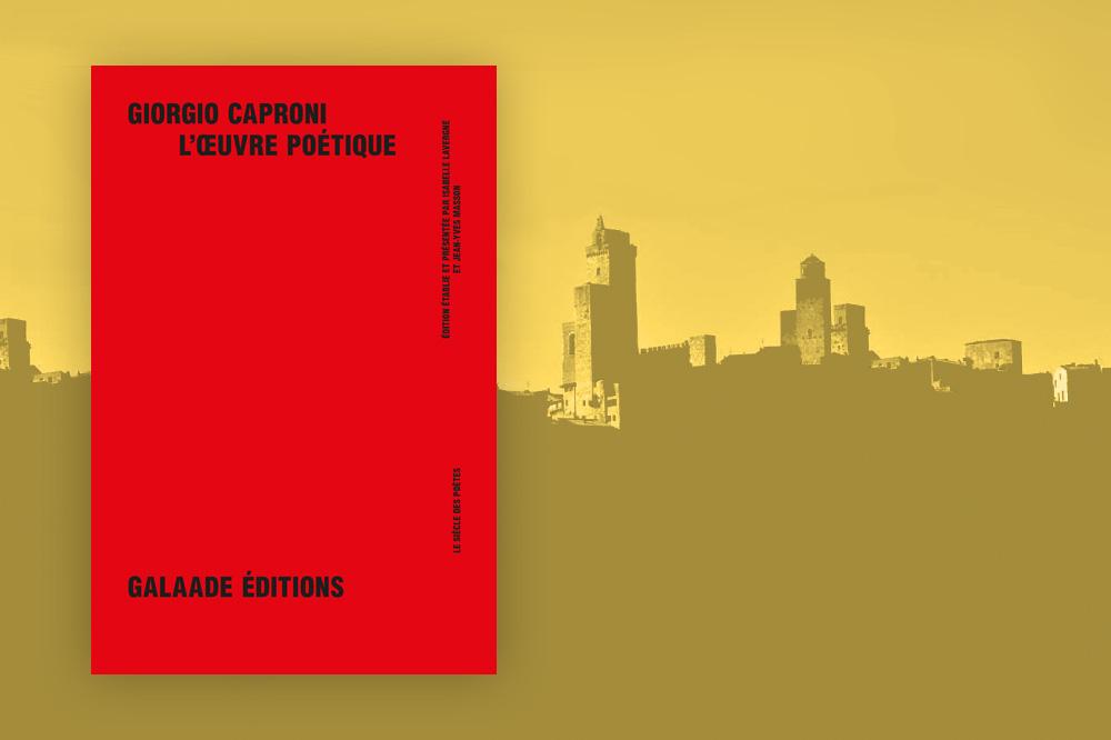« L'œuvre poétique » de Giorgio Caproni, éditions Galaade