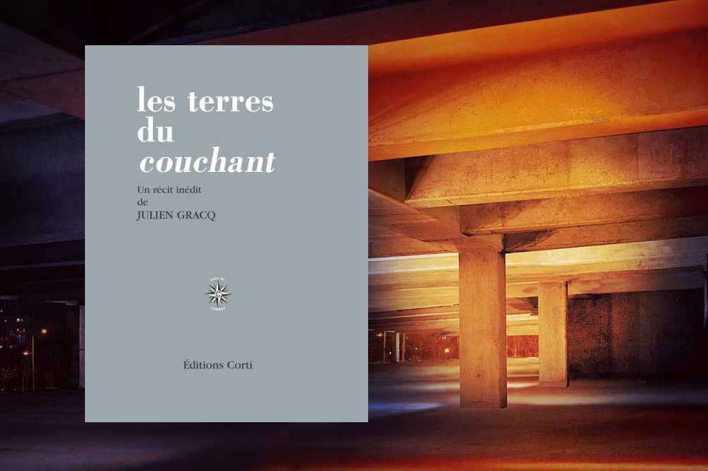 """Les terres du couchant"" de Julien Gracq, Editions Corti"