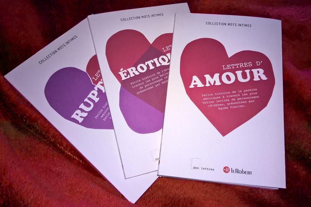 Lettres d'amour, Lettres de rupture, Lettres érotiques, présentées par Agnès Pierron, éditions Le Robert/des lettres, coll. Mots intimes