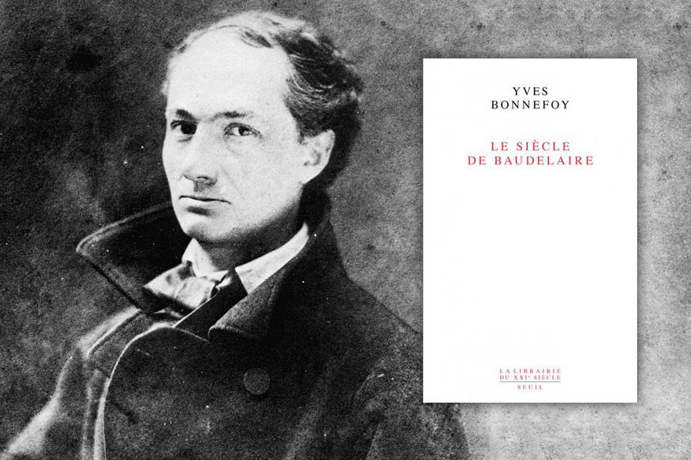 Le siècle de Baudelaire, d'Yves Bonnefoy, éditions du Seuil