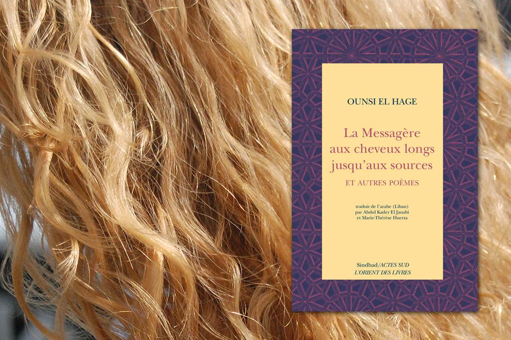 La messagère aux cheveux longs jusqu'aux sources et autres poèmes, d'Ounsi El Hage, éditions Actes Sud