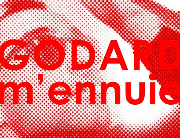 Godard m'ennuie … Qu'est-ce que j'peux faire ?