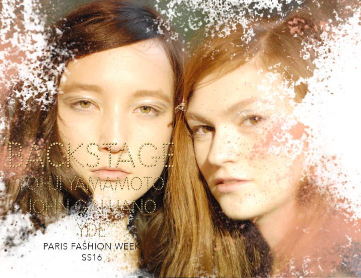 Paris Fashion Week SS16 : Backstage Yohji Yamamoto, John Galliano & YDE