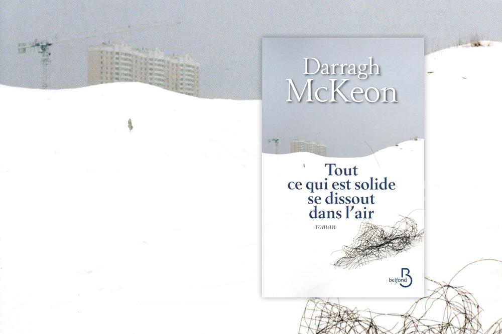 """""""Tout ce qui est solide se dissout dans l'air"""" de Darragh McKeon, Editions Belfond"""