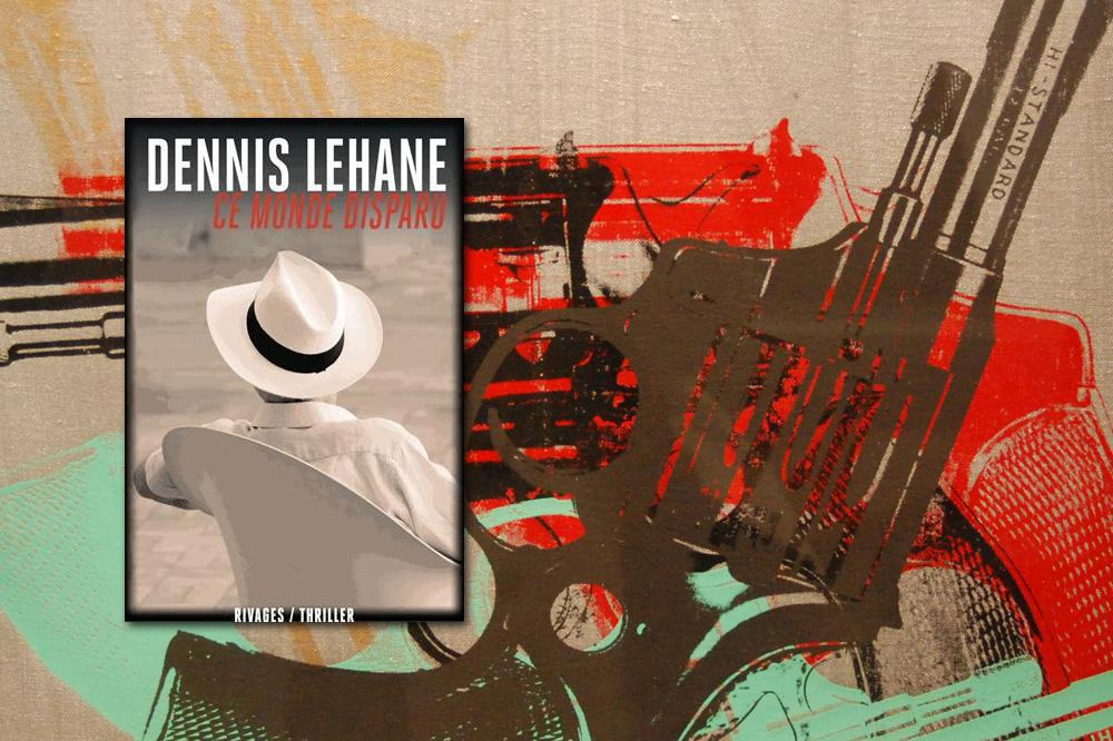 Ce-monde-disparu_Dennis-LEHANE_Editions-payot-rivages_le-mot-et-la-chose